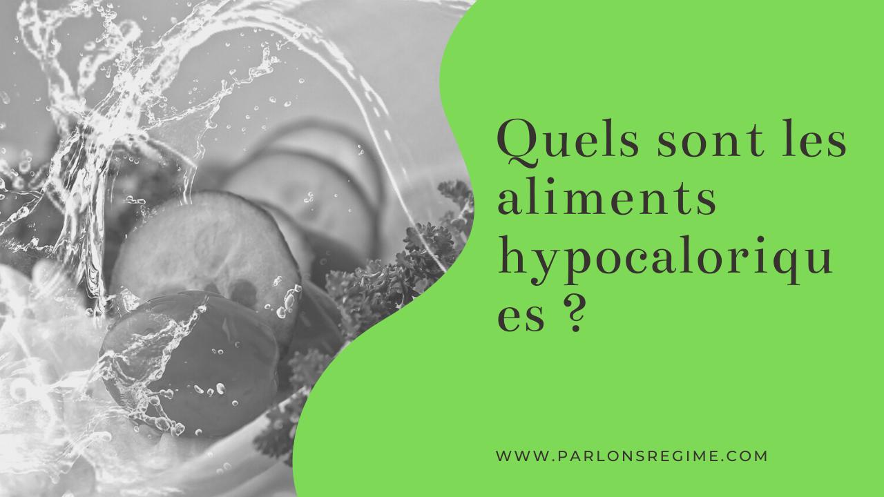 Quels sont les aliments hypocaloriques ?