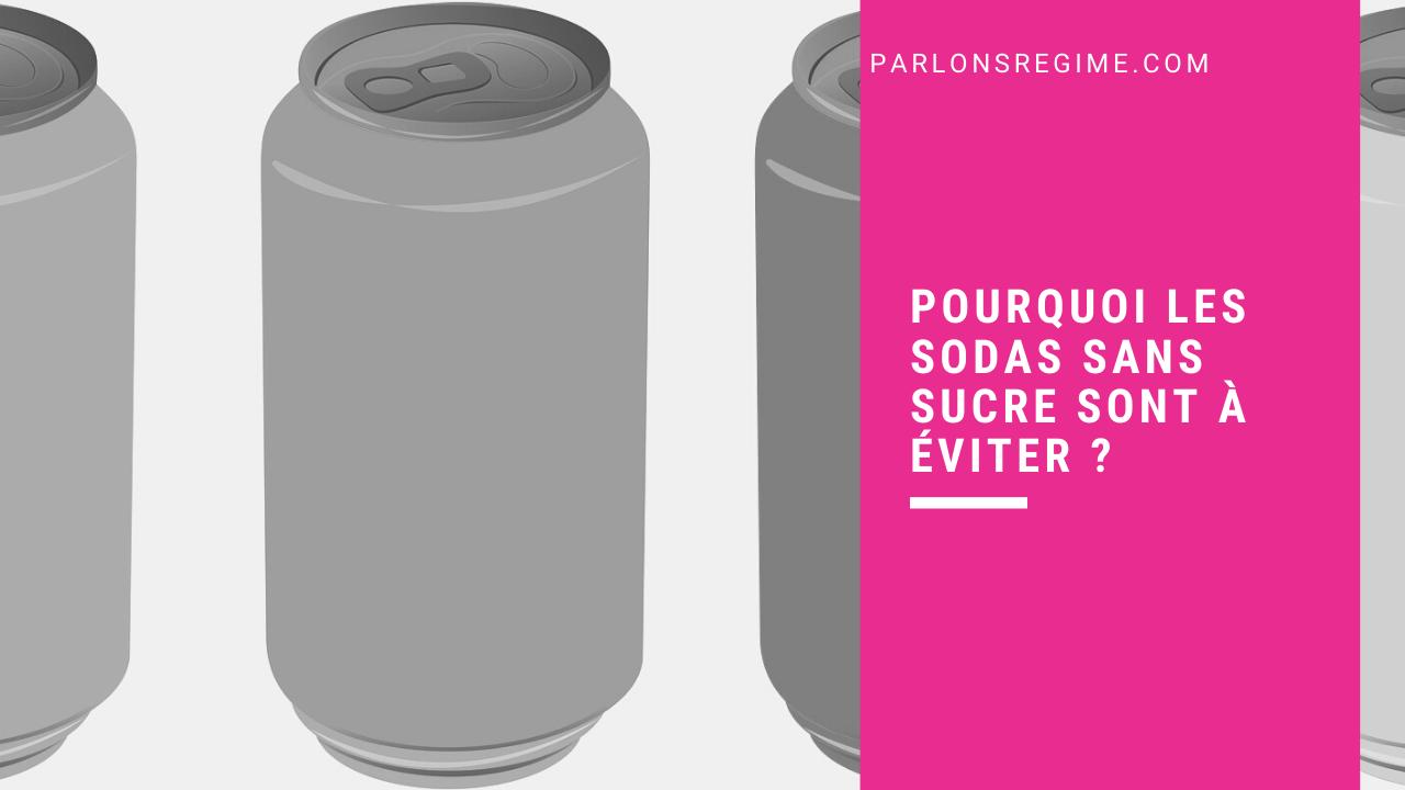 Pourquoi les sodas sans sucre sont à éviter